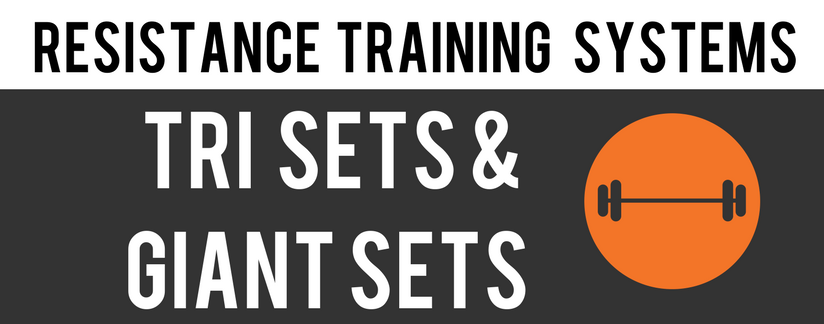 Resistance training systems - tri sets and giant sets