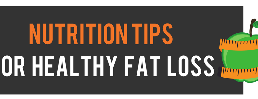 Nutrition tips for healthy fat loss