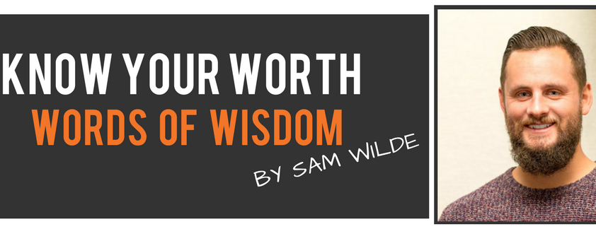 Know your worth words of wisdom by Sam Wilde