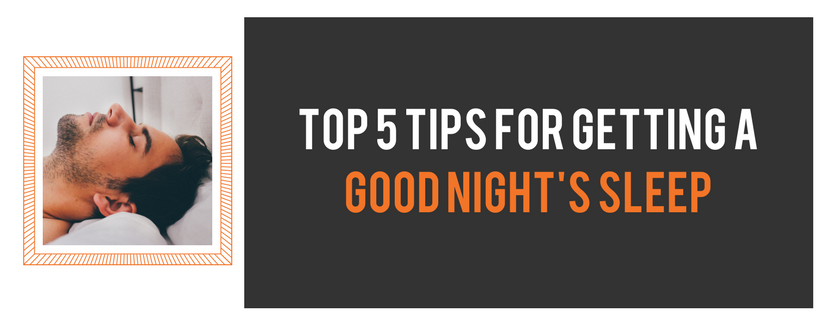 Top 5 tips for getting a good night sleep