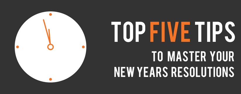 Top 5 tips to mastering your new years resolutions